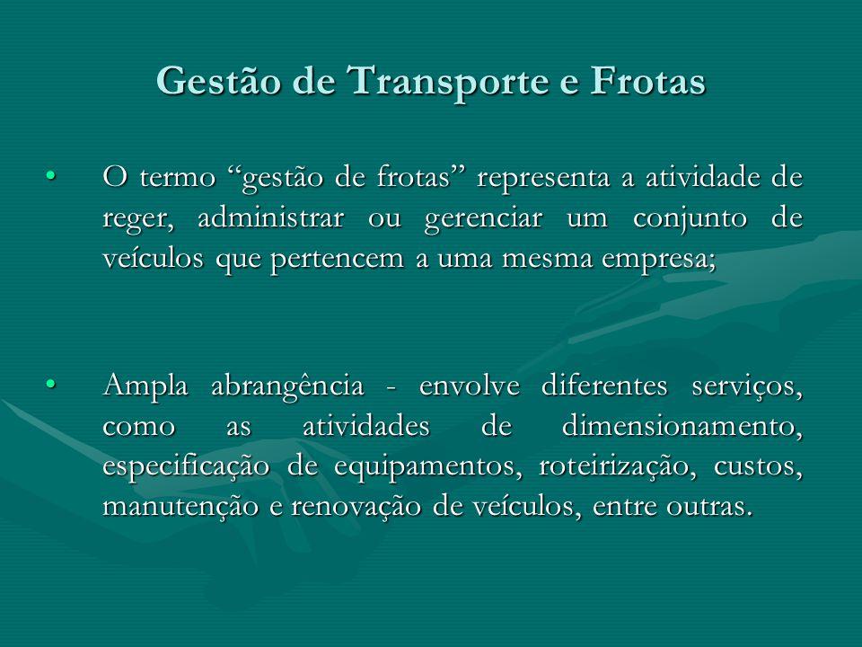 Gestão de Transporte e Frotas O termo gestão de frotas representa a atividade de reger, administrar ou gerenciar um conjunto de veículos que pertencem