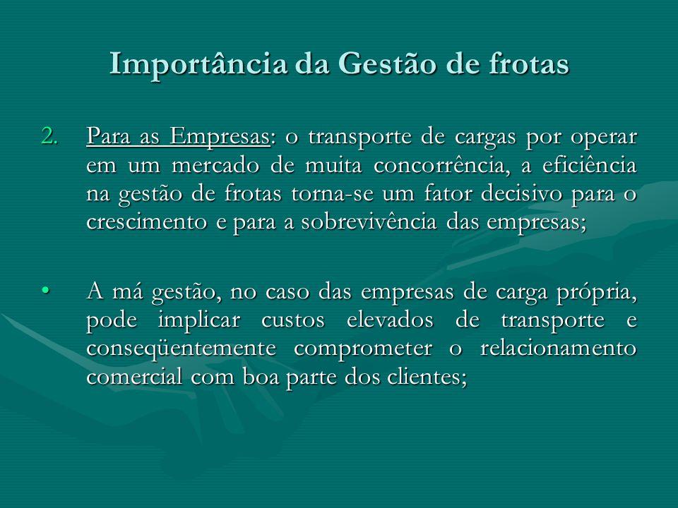 Importância da Gestão de frotas 2.Para as Empresas: o transporte de cargas por operar em um mercado de muita concorrência, a eficiência na gestão de f
