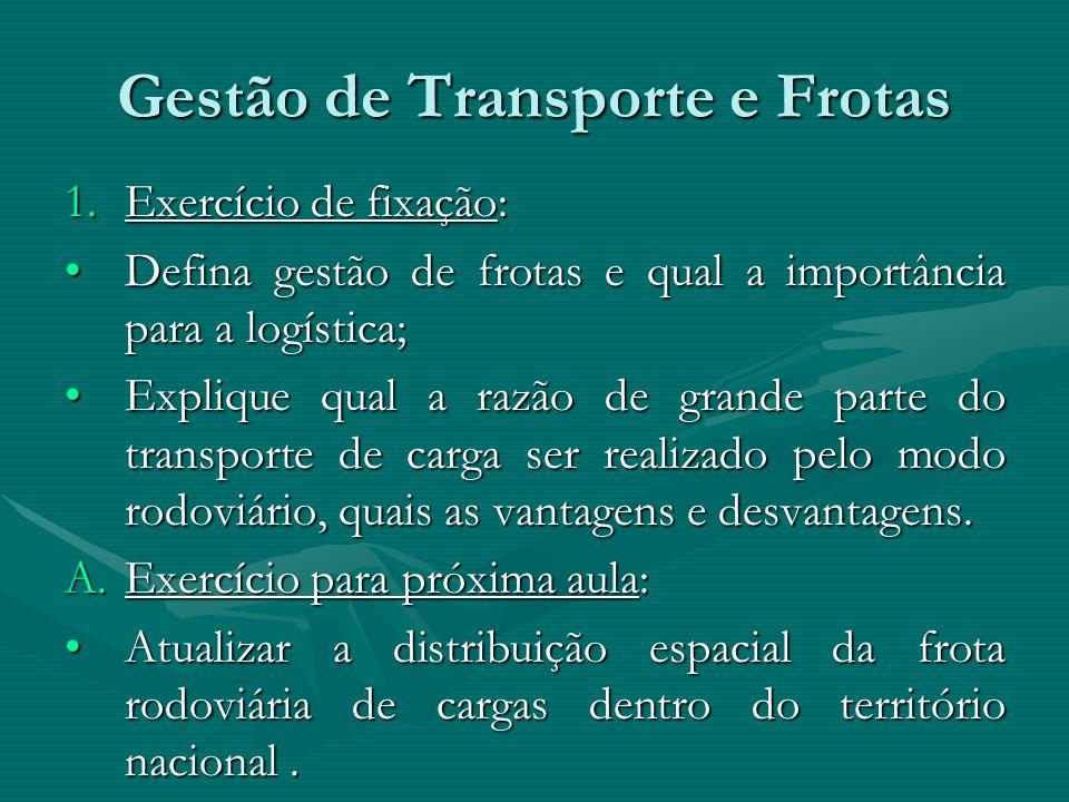 Gestão de Transporte e Frotas 1.Exercício de fixação: Defina gestão de frotas e qual a importância para a logística;Defina gestão de frotas e qual a i
