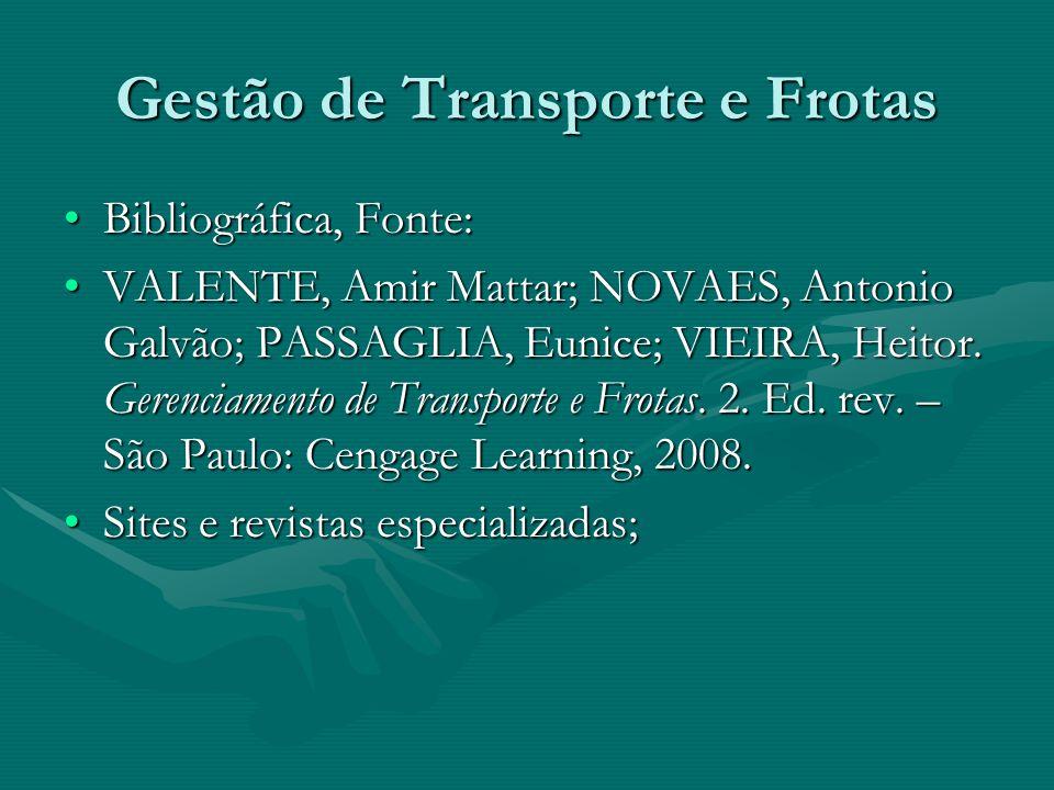 Gestão de Transporte e Frotas Bibliográfica, Fonte:Bibliográfica, Fonte: VALENTE, Amir Mattar; NOVAES, Antonio Galvão; PASSAGLIA, Eunice; VIEIRA, Heit