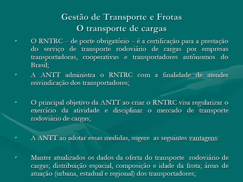 Gestão de Transporte e Frotas O transporte de cargas O RNTRC – de porte obrigatório – é a certificação para a prestação do serviço de transporte rodov