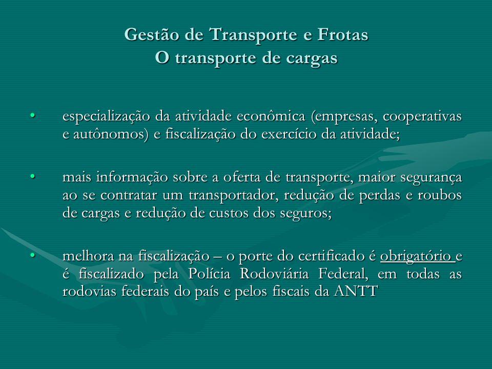 Gestão de Transporte e Frotas O transporte de cargas especialização da atividade econômica (empresas, cooperativas e autônomos) e fiscalização do exer