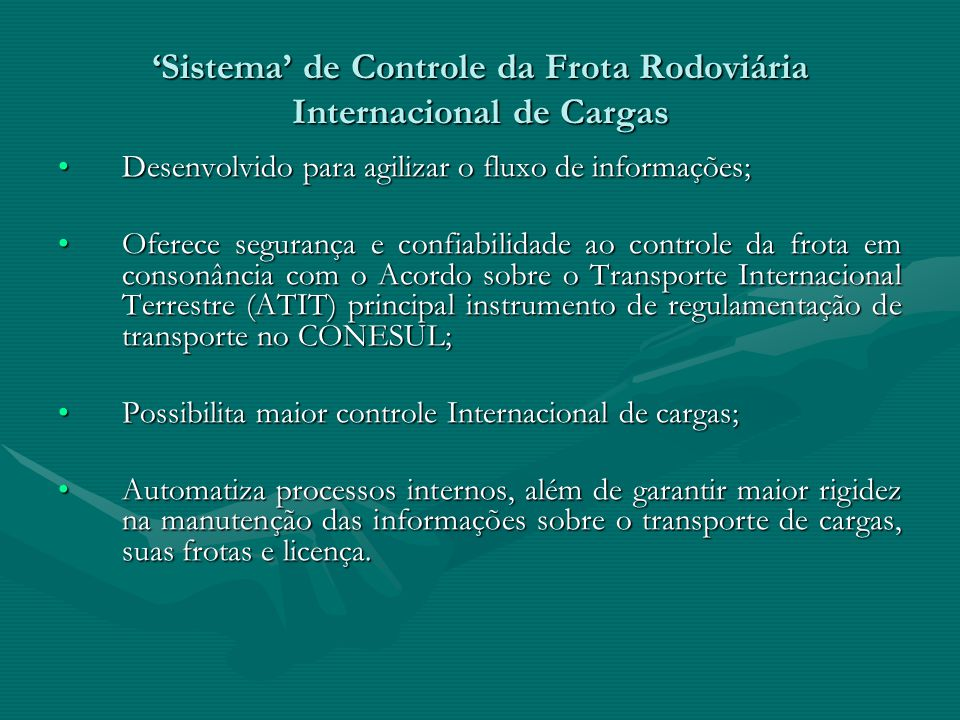 Sistema de Controle da Frota Rodoviária Internacional de Cargas Desenvolvido para agilizar o fluxo de informações;Desenvolvido para agilizar o fluxo d