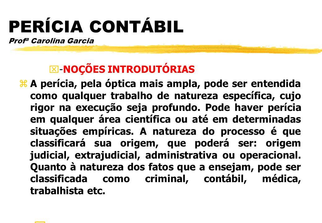 PERÍCIA CONTÁBIL Profª Carolina Garcia -NOÇÕES INTRODUTÓRIAS A perícia, pela óptica mais ampla, pode ser entendida como qualquer trabalho de natureza