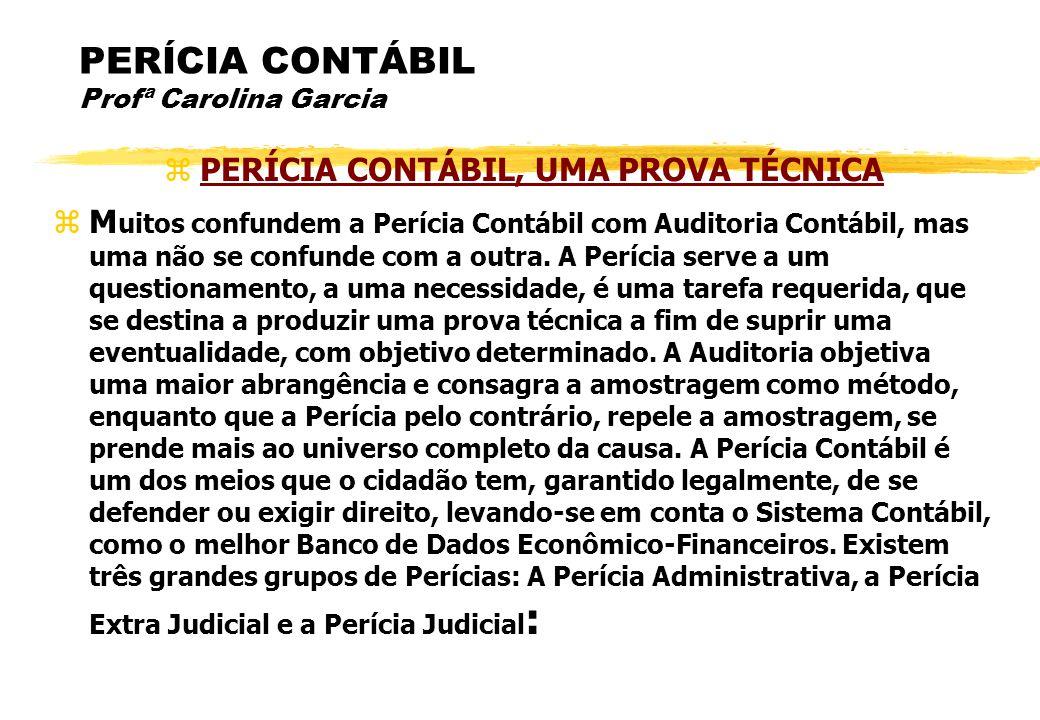 PERÍCIA CONTÁBIL Profª Carolina Garcia PERÍCIA CONTÁBIL, UMA PROVA TÉCNICA M uitos confundem a Perícia Contábil com Auditoria Contábil, mas uma não se