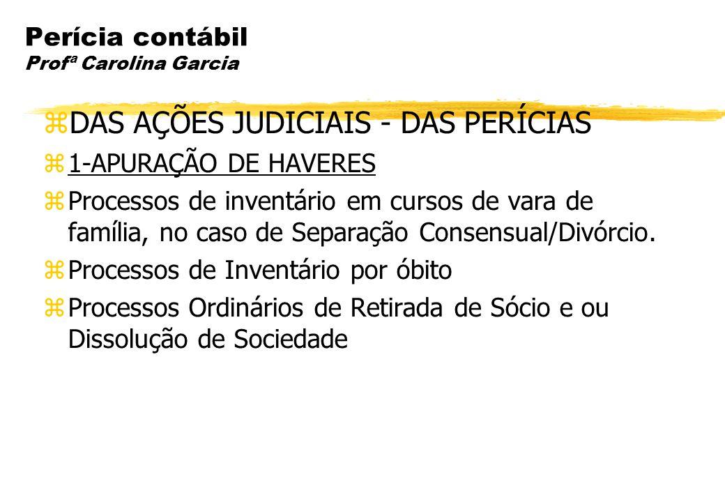 Perícia contábil Profª Carolina Garcia DAS AÇÕES JUDICIAIS - DAS PERÍCIAS 1-APURAÇÃO DE HAVERES Processos de inventário em cursos de vara de família,