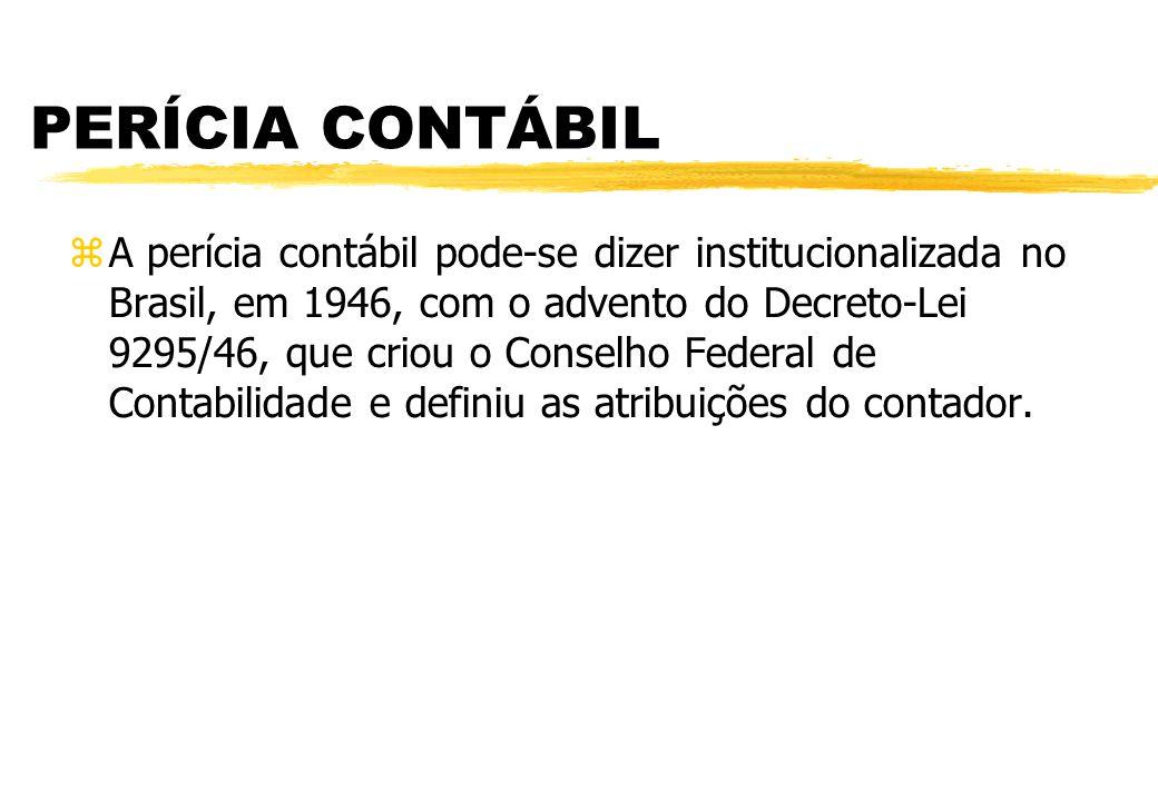 PERÍCIA CONTÁBIL A perícia contábil pode-se dizer institucionalizada no Brasil, em 1946, com o advento do Decreto-Lei 9295/46, que criou o Conselho Fe