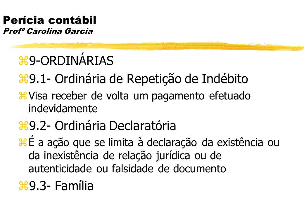 Perícia contábil Profª Carolina Garcia 9-ORDINÁRIAS 9.1- Ordinária de Repetição de Indébito Visa receber de volta um pagamento efetuado indevidamente