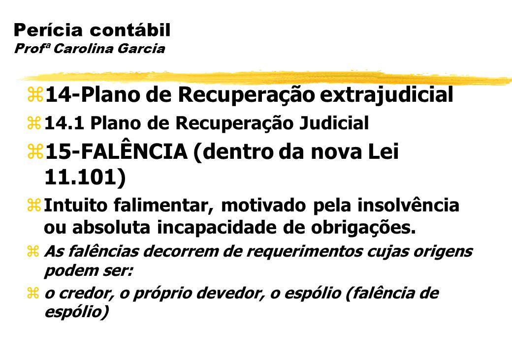 Perícia contábil Profª Carolina Garcia 14-Plano de Recuperação extrajudicial 14.1 Plano de Recuperação Judicial 15-FALÊNCIA (dentro da nova Lei 11.101