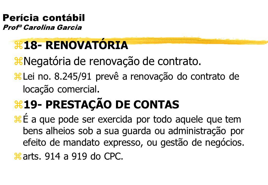 Perícia contábil Profª Carolina Garcia 18- RENOVATÓRIA Negatória de renovação de contrato. Lei no. 8.245/91 prevê a renovação do contrato de locação c