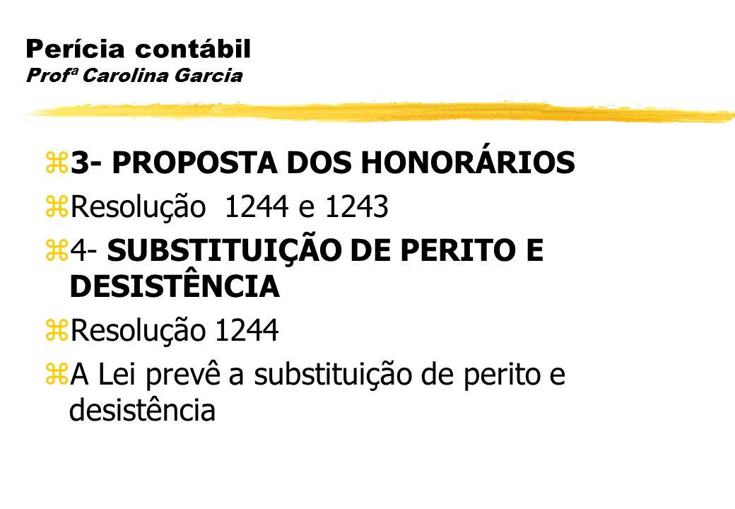 Perícia contábil Profª Carolina Garcia 3- PROPOSTA DOS HONORÁRIOS Resolução 1244 e 1243 4- SUBSTITUIÇÃO DE PERITO E DESISTÊNCIA Resolução 1244 A Lei p