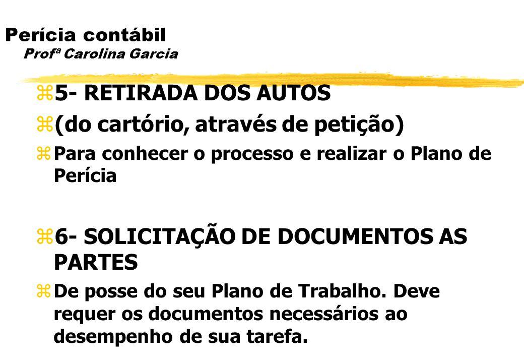 Perícia contábil Profª Carolina Garcia 5- RETIRADA DOS AUTOS (do cartório, através de petição) Para conhecer o processo e realizar o Plano de Perícia