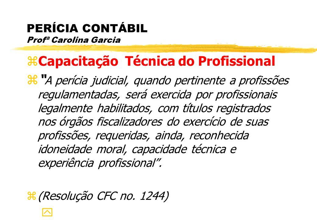 PERÍCIA CONTÁBIL Profª Carolina Garcia Capacitação Técnica do Profissional A perícia judicial, quando pertinente a profissões regulamentadas, será exe