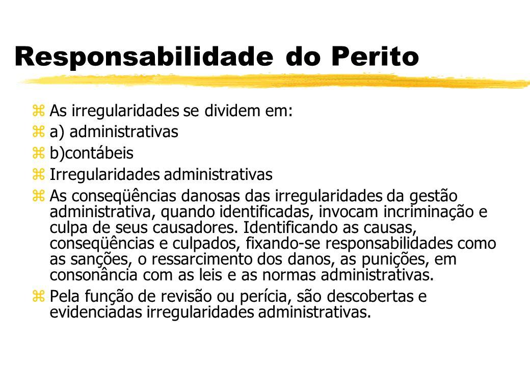 Responsabilidade do Perito As irregularidades se dividem em: a) administrativas b)contábeis Irregularidades administrativas As conseqüências danosas d