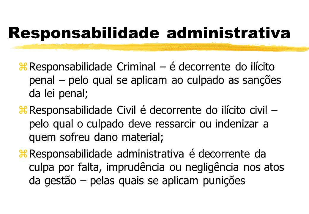 Responsabilidade administrativa Responsabilidade Criminal – é decorrente do ilícito penal – pelo qual se aplicam ao culpado as sanções da lei penal; R