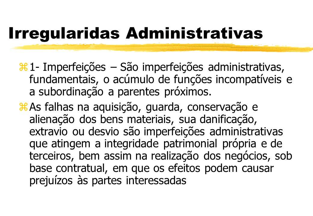Irregularidas Administrativas 1- Imperfeições – São imperfeições administrativas, fundamentais, o acúmulo de funções incompatíveis e a subordinação a