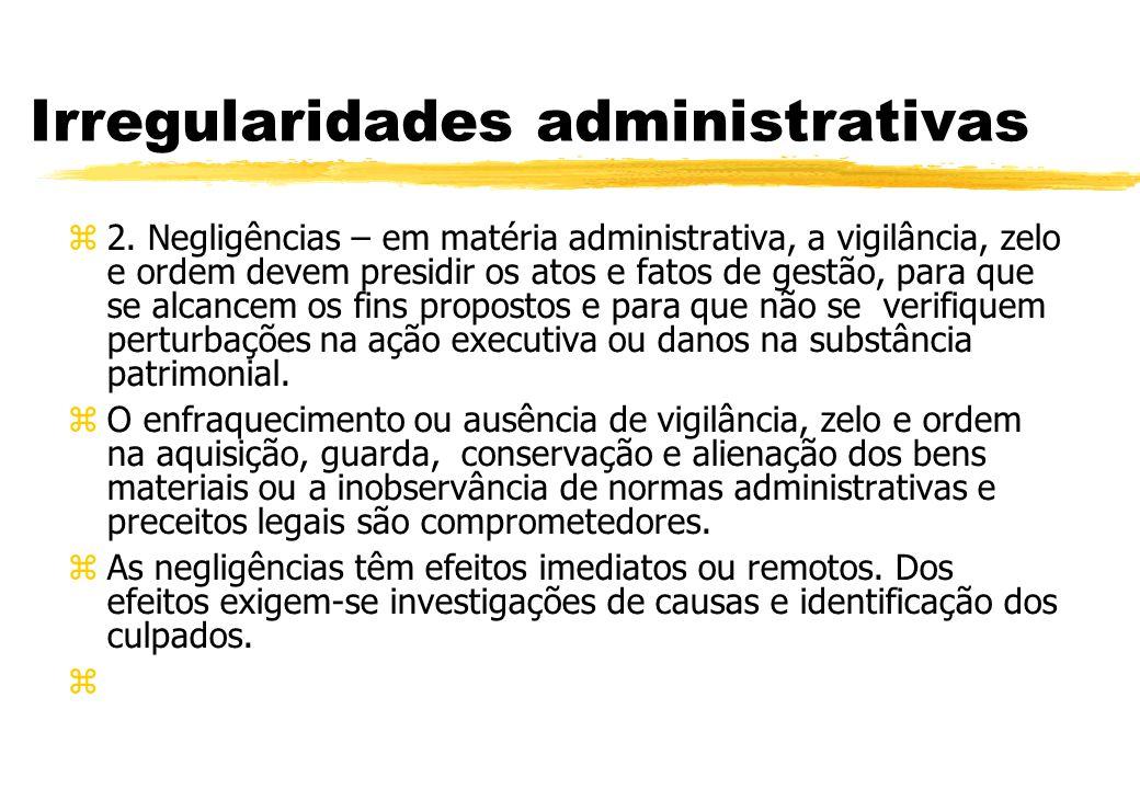 Irregularidades administrativas 2. Negligências – em matéria administrativa, a vigilância, zelo e ordem devem presidir os atos e fatos de gestão, para