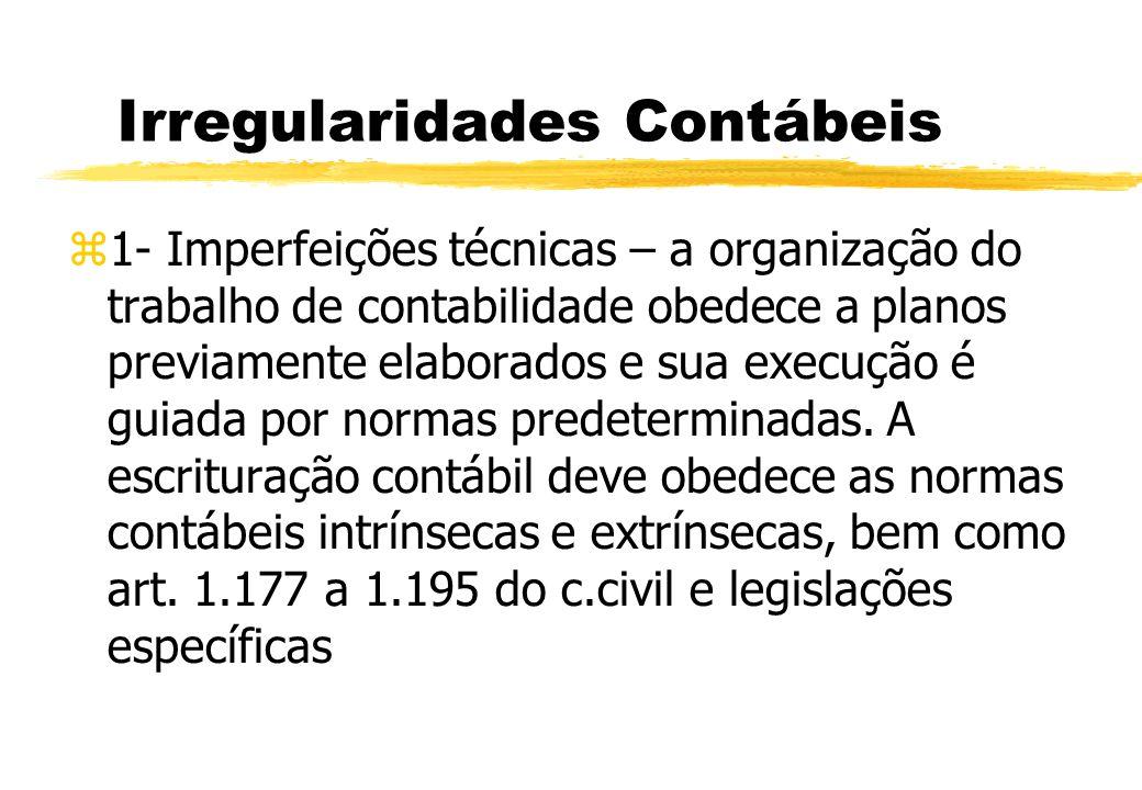 Irregularidades Contábeis 1- Imperfeições técnicas – a organização do trabalho de contabilidade obedece a planos previamente elaborados e sua execução