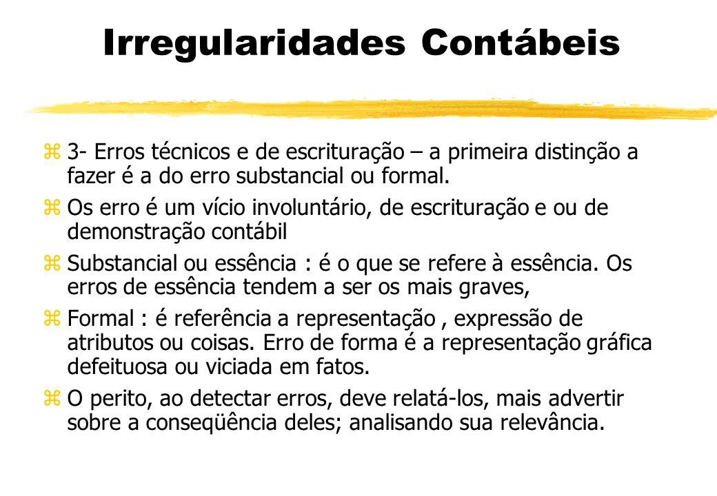 Irregularidades Contábeis 3- Erros técnicos e de escrituração – a primeira distinção a fazer é a do erro substancial ou formal. Os erro é um vício inv