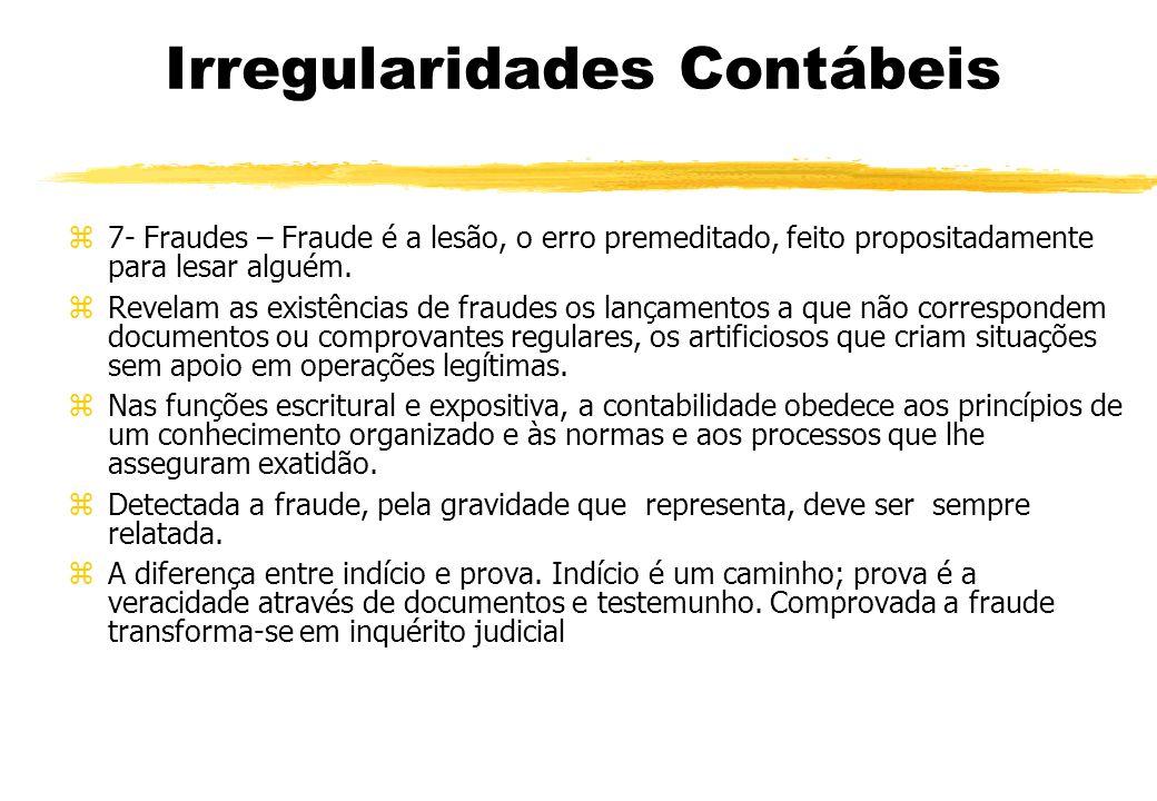 Irregularidades Contábeis 7- Fraudes – Fraude é a lesão, o erro premeditado, feito propositadamente para lesar alguém. Revelam as existências de fraud
