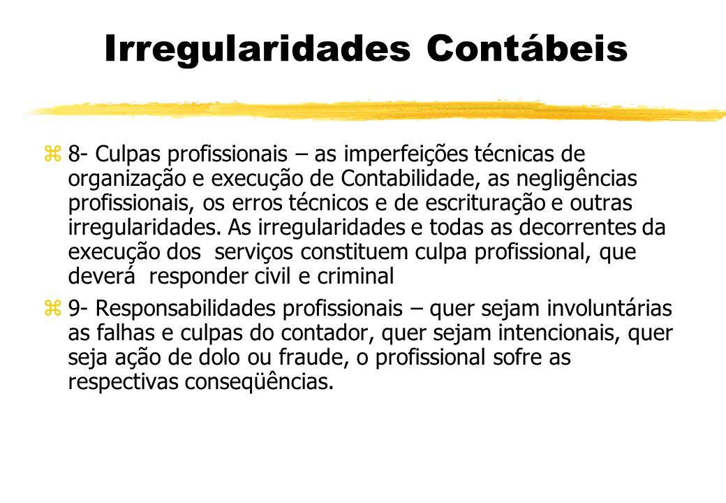 Irregularidades Contábeis 8- Culpas profissionais – as imperfeições técnicas de organização e execução de Contabilidade, as negligências profissionais