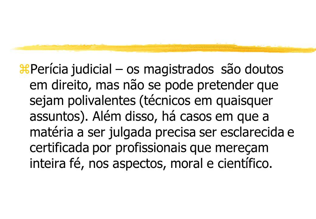 Perícia judicial – os magistrados são doutos em direito, mas não se pode pretender que sejam polivalentes (técnicos em quaisquer assuntos). Além disso