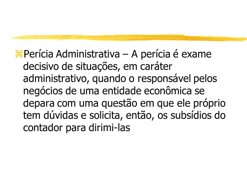 Perícia Administrativa – A perícia é exame decisivo de situações, em caráter administrativo, quando o responsável pelos negócios de uma entidade econô