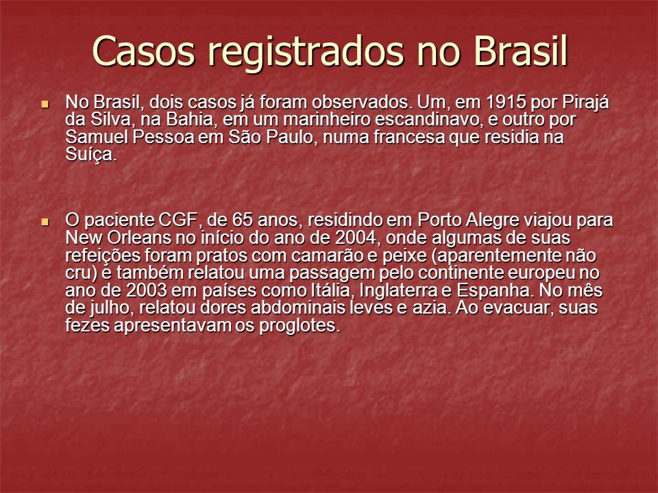 Casos registrados no Brasil No Brasil, dois casos já foram observados. Um, em 1915 por Pirajá da Silva, na Bahia, em um marinheiro escandinavo, e outr
