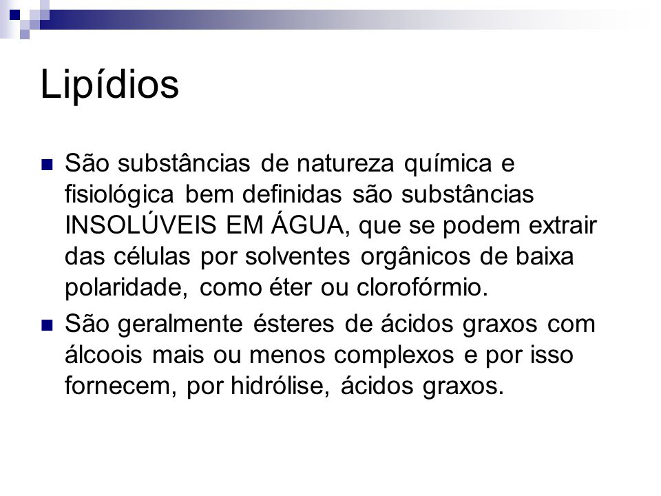 Lipídios São substâncias de natureza química e fisiológica bem definidas são substâncias INSOLÚVEIS EM ÁGUA, que se podem extrair das células por solv