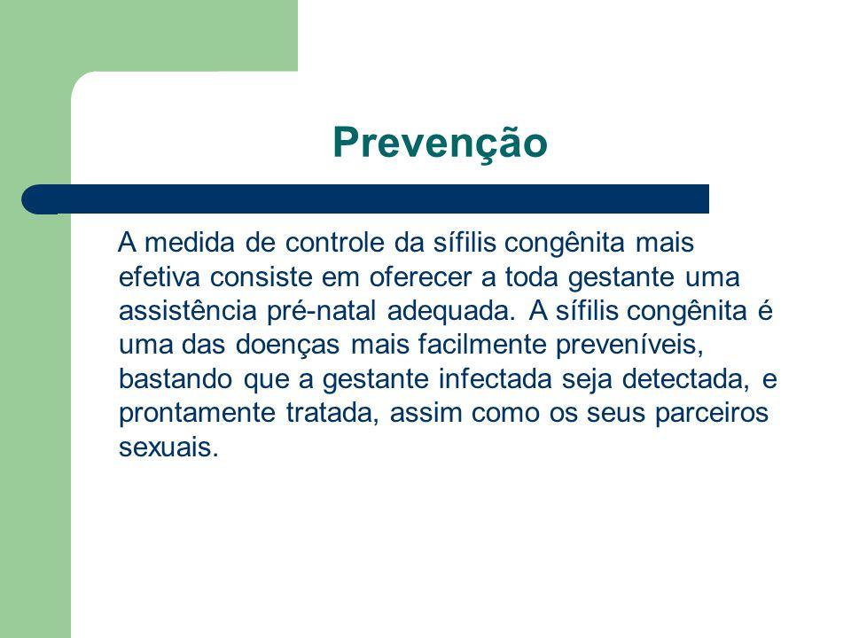 Prevenção A medida de controle da sífilis congênita mais efetiva consiste em oferecer a toda gestante uma assistência pré-natal adequada.