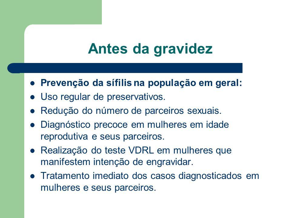 Antes da gravidez Prevenção da sífilis na população em geral: Uso regular de preservativos.