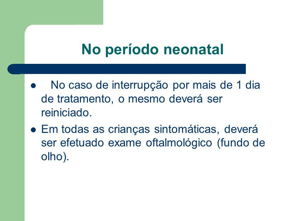 No período neonatal No caso de interrupção por mais de 1 dia de tratamento, o mesmo deverá ser reiniciado.