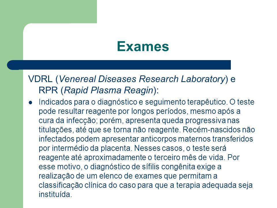 Exames VDRL (Venereal Diseases Research Laboratory) e RPR (Rapid Plasma Reagin): Indicados para o diagnóstico e seguimento terapêutico.