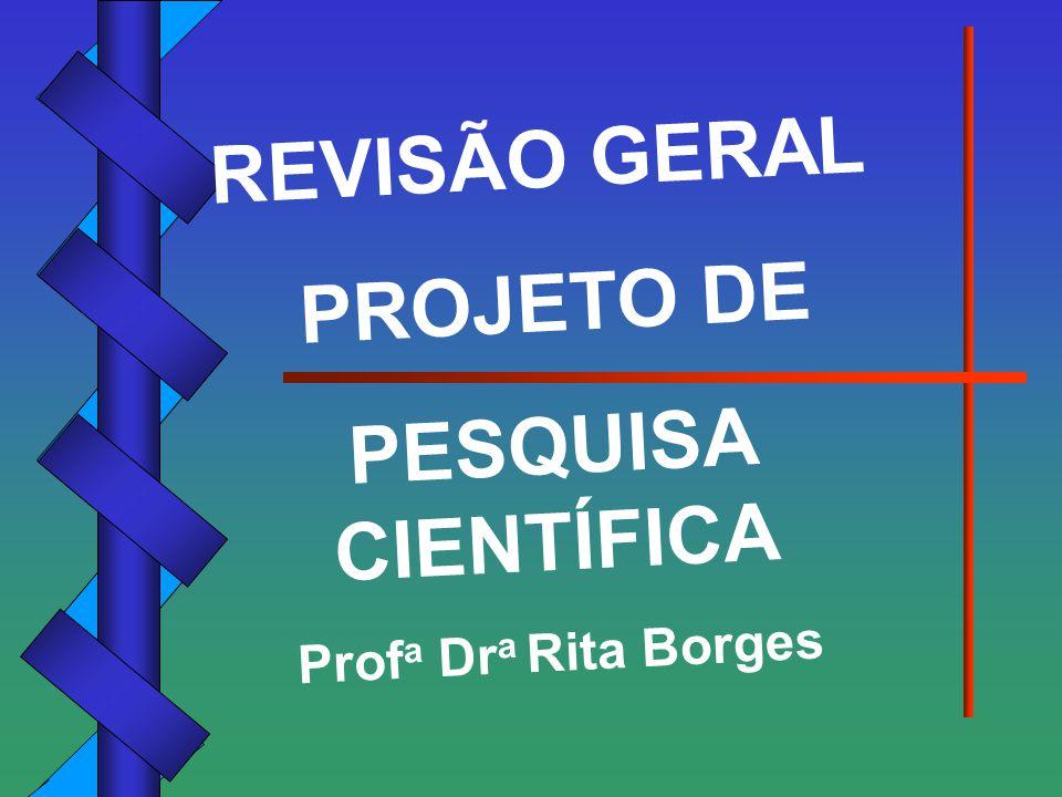 REVISÃO GERAL PROJETO DE PESQUISA CIENTÍFICA Prof a Dr a Rita Borges