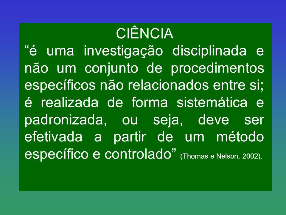 CIÊNCIA é uma investigação disciplinada e não um conjunto de procedimentos específicos não relacionados entre si; é realizada de forma sistemática e p