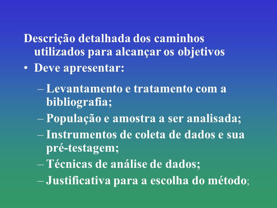 Descrição detalhada dos caminhos utilizados para alcançar os objetivos Deve apresentar: –Levantamento e tratamento com a bibliografia; –População e am