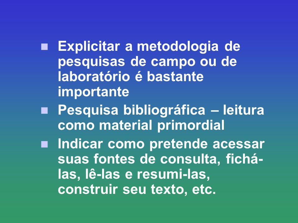 Explicitar a metodologia de pesquisas de campo ou de laboratório é bastante importante Pesquisa bibliográfica – leitura como material primordial Indic