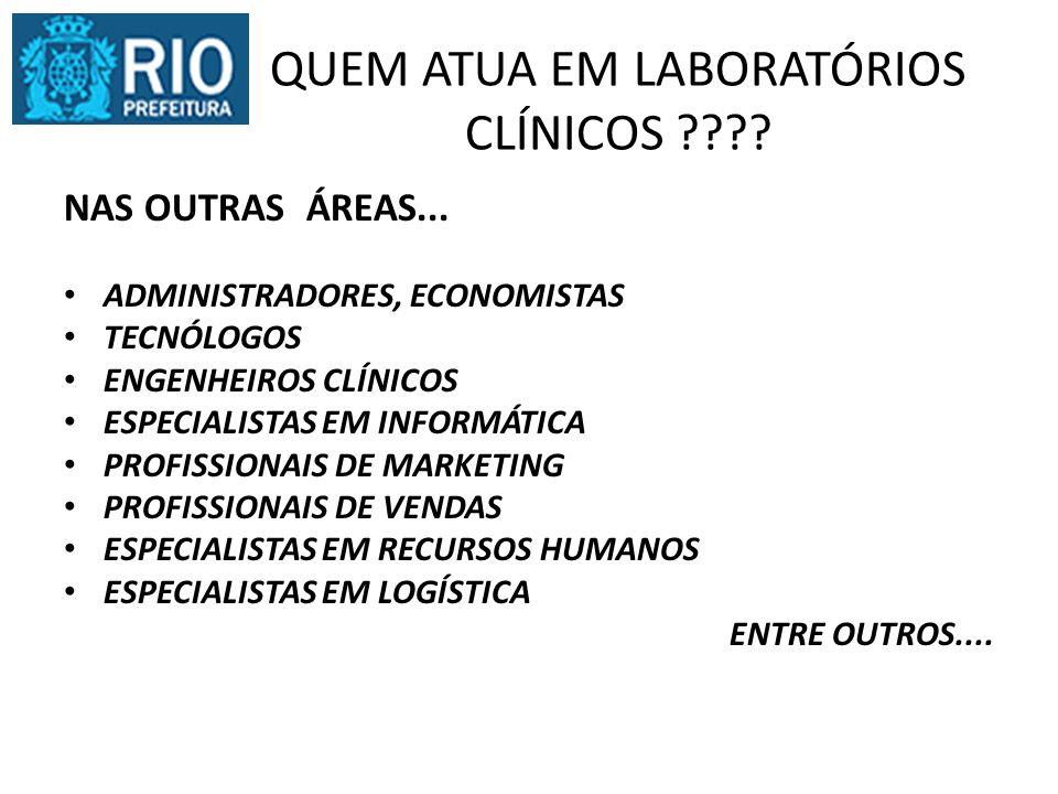 QUEM ATUA EM LABORATÓRIOS CLÍNICOS ???? NAS OUTRAS ÁREAS... ADMINISTRADORES, ECONOMISTAS TECNÓLOGOS ENGENHEIROS CLÍNICOS ESPECIALISTAS EM INFORMÁTICA