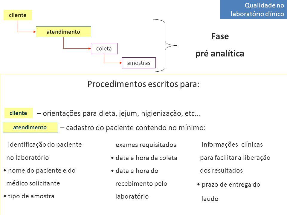 Qualidade no laboratório clínico atendimento coleta amostras cliente Fase pré analítica Procedimentos escritos para: – orientações para dieta, jejum,