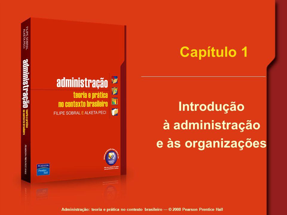 Administração: teoria e prática no contexto brasileiro © 2008 Pearson Prentice Hall Capítulo 1 Introdução à administração e às organizações