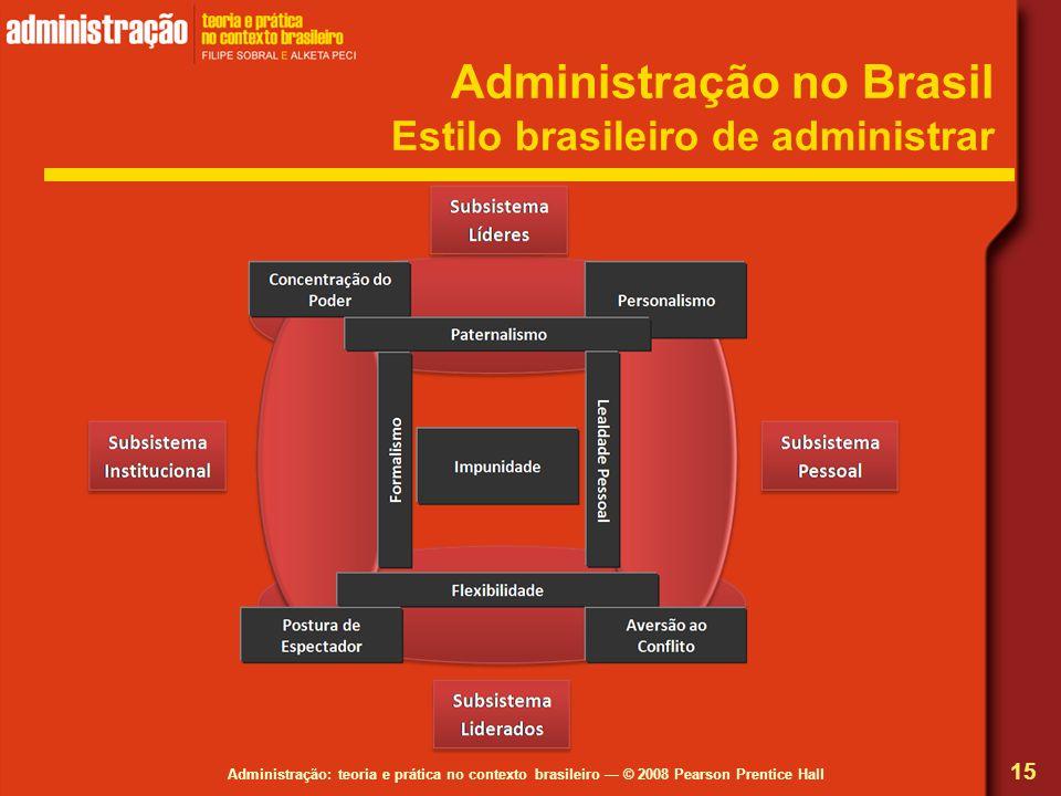 Administração: teoria e prática no contexto brasileiro © 2008 Pearson Prentice Hall Administração no Brasil Estilo brasileiro de administrar 15