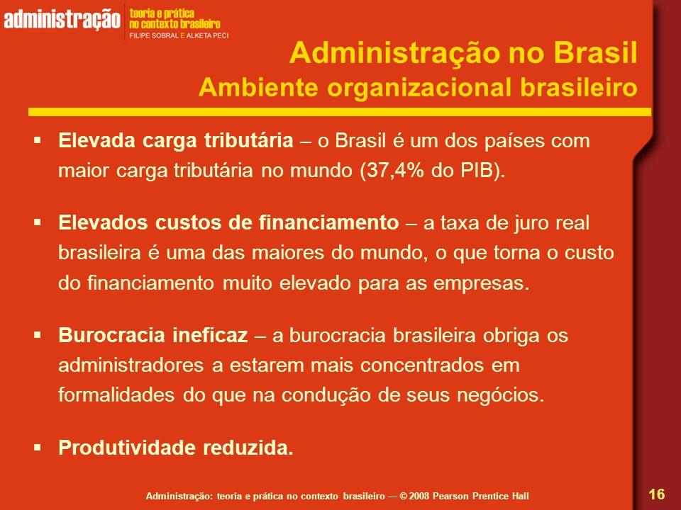 Administração: teoria e prática no contexto brasileiro © 2008 Pearson Prentice Hall Administração no Brasil Ambiente organizacional brasileiro Elevada