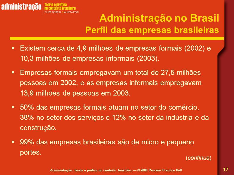 Administração: teoria e prática no contexto brasileiro © 2008 Pearson Prentice Hall Administração no Brasil Perfil das empresas brasileiras Existem ce