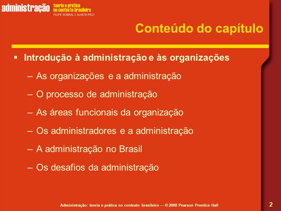 Administração: teoria e prática no contexto brasileiro © 2008 Pearson Prentice Hall Conteúdo do capítulo Introdução à administração e às organizações