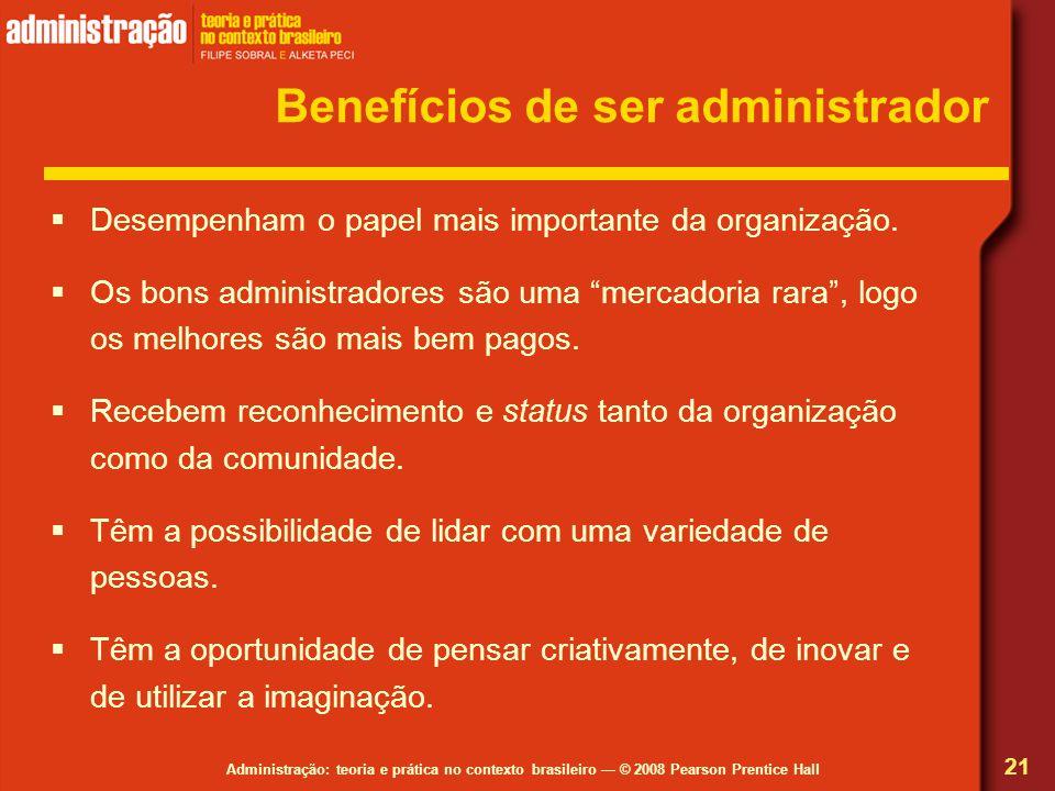 Administração: teoria e prática no contexto brasileiro © 2008 Pearson Prentice Hall Benefícios de ser administrador Desempenham o papel mais important