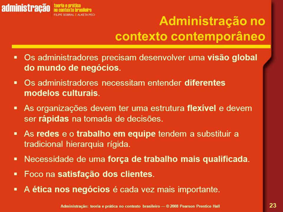 Administração: teoria e prática no contexto brasileiro © 2008 Pearson Prentice Hall Administração no contexto contemporâneo Os administradores precisa