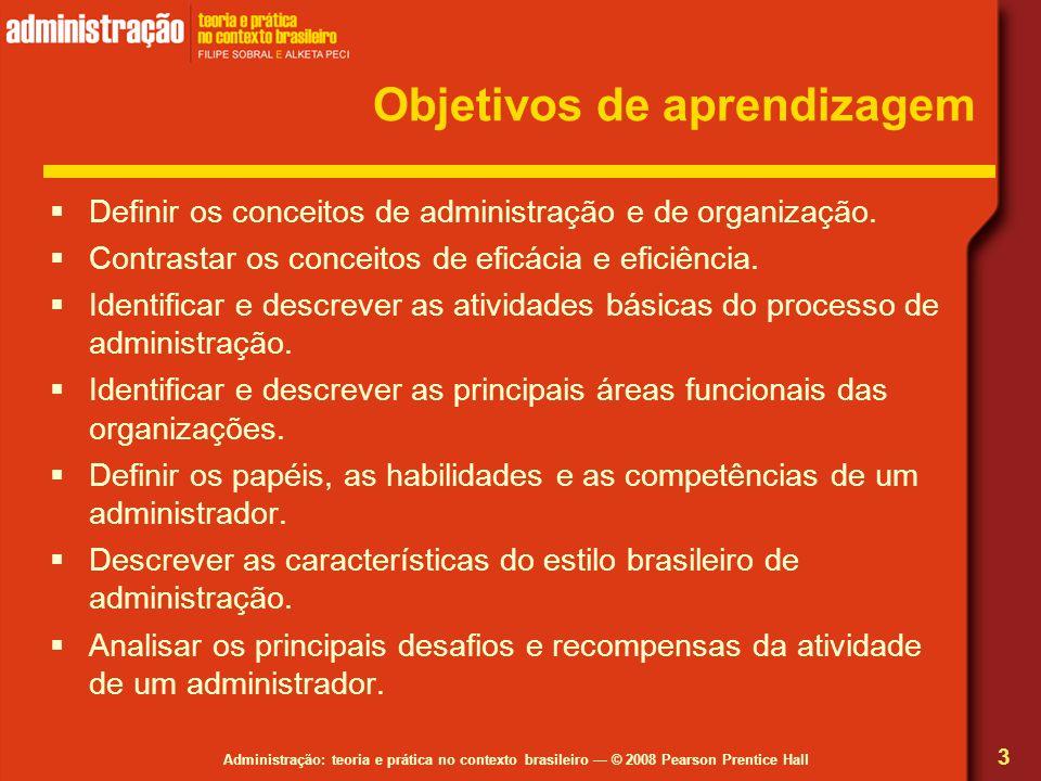 Administração: teoria e prática no contexto brasileiro © 2008 Pearson Prentice Hall Objetivos de aprendizagem Definir os conceitos de administração e