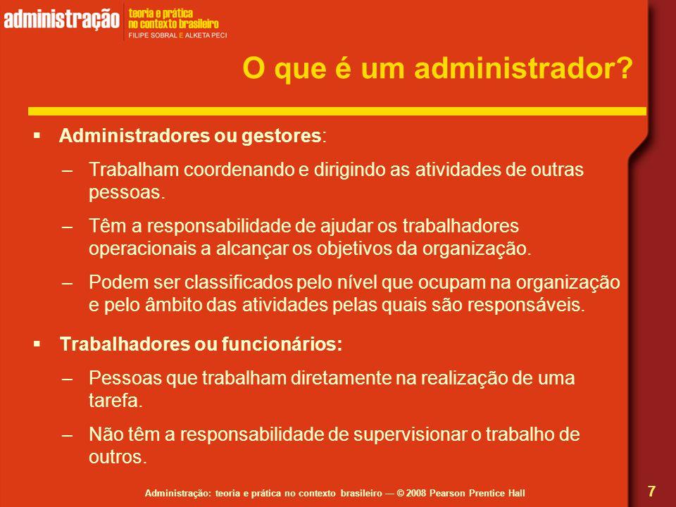 Administração: teoria e prática no contexto brasileiro © 2008 Pearson Prentice Hall O que é um administrador? Administradores ou gestores: –Trabalham