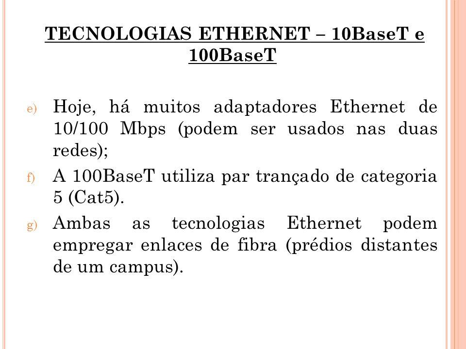 TECNOLOGIAS ETHERNET – 10BaseT e 100BaseT e) Hoje, há muitos adaptadores Ethernet de 10/100 Mbps (podem ser usados nas duas redes); f) A 100BaseT util