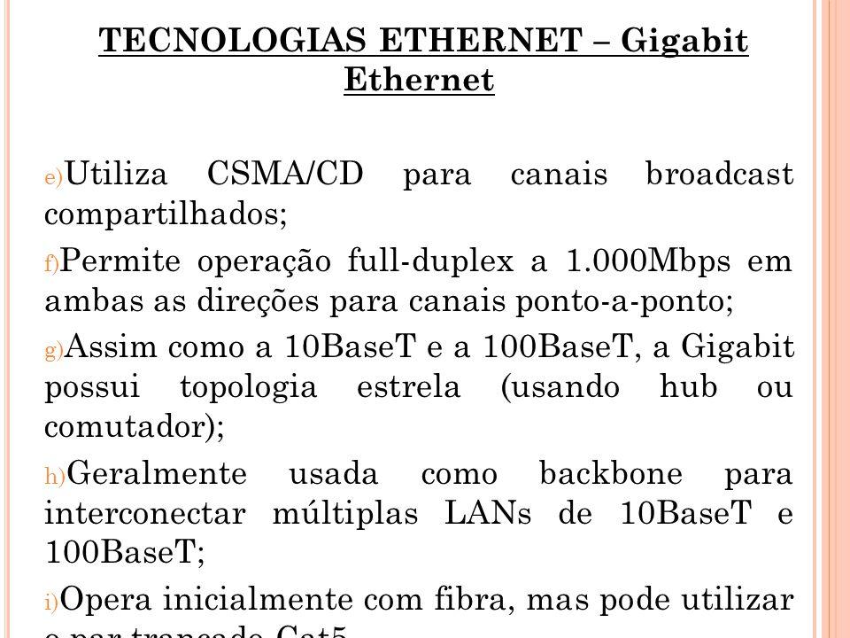 TECNOLOGIAS ETHERNET – Gigabit Ethernet e) Utiliza CSMA/CD para canais broadcast compartilhados; f) Permite operação full-duplex a 1.000Mbps em ambas